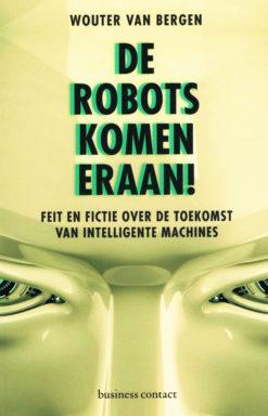 De robots komen eraan! - 9789047009566 - Wouter van Bergen