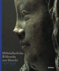 Mittelalterliche Bildwerke aus Utrecht 1430-1530 - 9783763026456 -