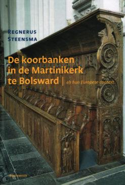 De koorbanken in de Martinikerk te Bolsward - 9789056152789 - Regnerus Steensma