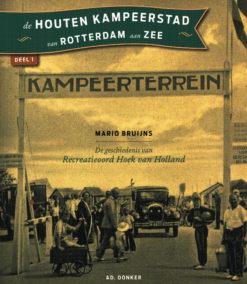 De houten kampeerstad van Rotterdam aan Zee - 9789061006763 - Mario Bruijns