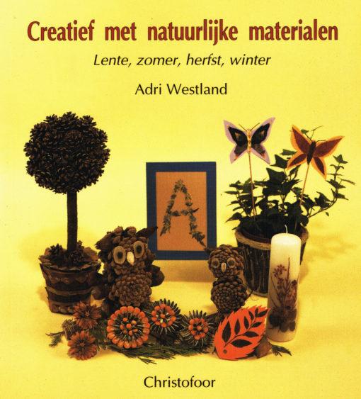 Creatief met natuurlijke materialen - 9789062381555 - Adri Westland