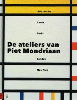 De ateliers van Piet Mondriaan - 9789089648983 -