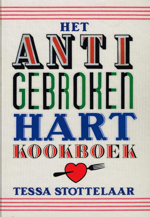 Het anti gebroken hart kookboek - 9789090279480 - Tessa Stottelaar