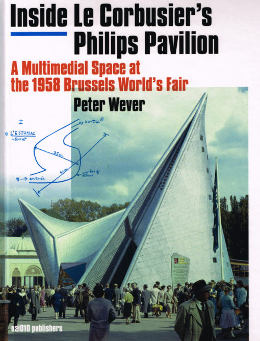 Inside Le Corbusier's Philips Pavilion - 9789462082076 - Peter Wever
