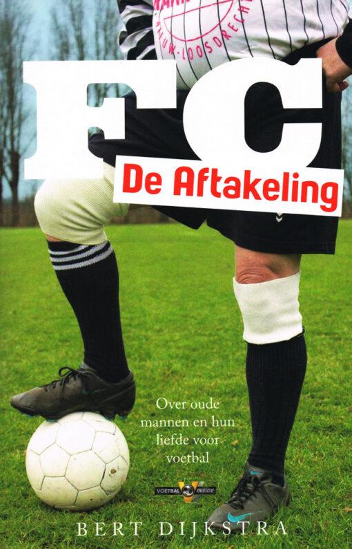 FC de aftakeling - 9789048836284 - Bert Dijkstra