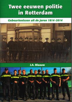 Twee eeuwen politie in Rotterdam - 9789491354434 - J.A. Blaauw
