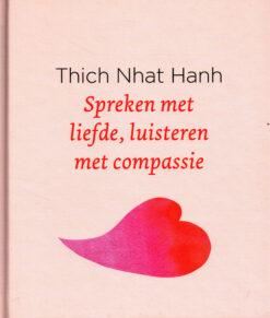 Spreken met liefde, luisteren met compassie - 9789025905712 - Thich Nhat Hanh