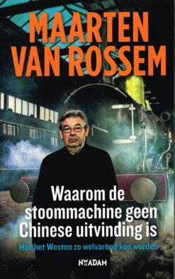 Waarom de stoommachine geen Chinese uitvinding is - 9789046815748 - Maarten van Rossem