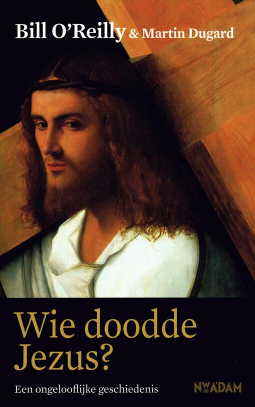 Wie doodde Jezus? - 9789046815977 - Bill O'Reilly