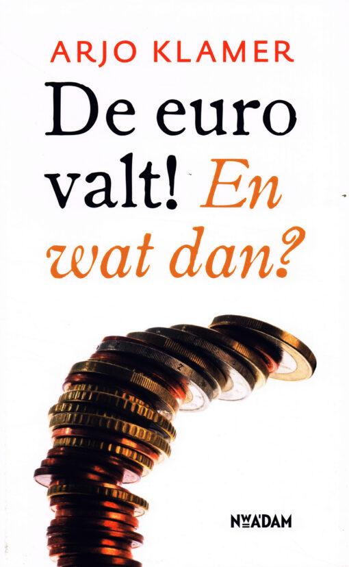 De euro valt! En wat dan? - 9789046817285 - Arjo Klamer