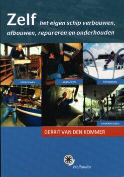 Zelf het eigen schip verbouwen, afbouwen, reapareren en onderhouden - 9789064104763 - Gerrit van den Kommer
