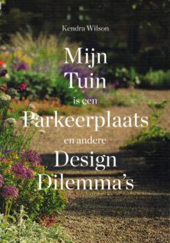 Mijn tuin is een parkeerplaats en andere design dilemma's - 9789068687279 - Kendra Wilson