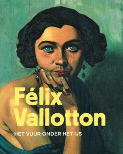 Félix Vallotton: Het vuur onder het ijs - 9789462260535 -