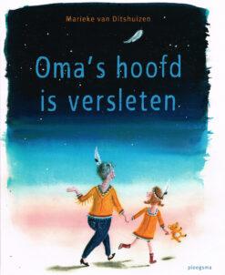 Oma's hoofd is versleten - 9789021676333 - Marieke van Ditshuizen