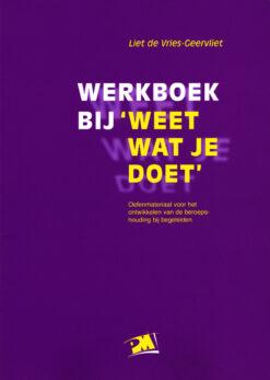 Werkboek bij 'Weet wat je doet' - 9789024414741 - Liet de Vries-Geervliet