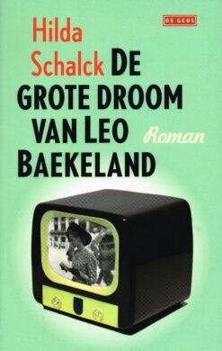 De grote droom van Leo Baekeland - 9789044519297 - Hilda Schalck