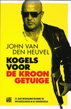 Kogels voor de kroongetuige - 9789048836345 - John van den Heuvel