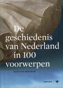 De geschiedenis van Nederland in 100 voorwerpen - 9789023478270 - Gijs van der Ham