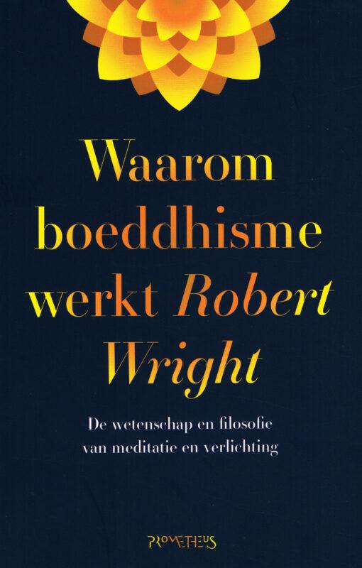 Waarom boeddhisme werkt - 9789044636390 - Robert Wright