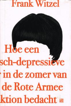 Hoe een manisch-depressieve tiener in de zomer van 1969 de Rote Armee Fraktion bedacht - 9789048833146 - Frank Witzel