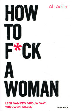 How to f*ck a woman - 9789401302746 - Ali Adler