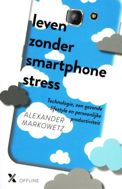 Leven zonder smartphonestress - 9789401605243 - Alexander Markowetz
