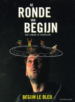De ronde van Begijn - 9789492159441 - Begijn le Bleu