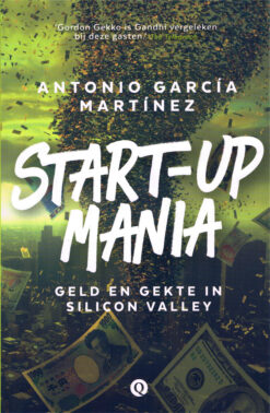 Start-up mania - 9789021404295 - Antonio Garcia Martinez