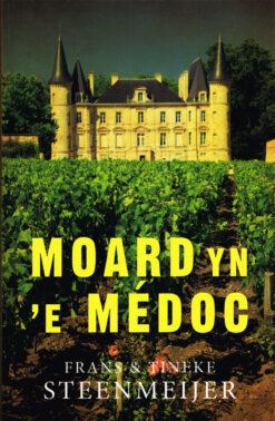 Moard yn 'e Medoc - 9789056152512 - Frans & Tineke Steenmeijer