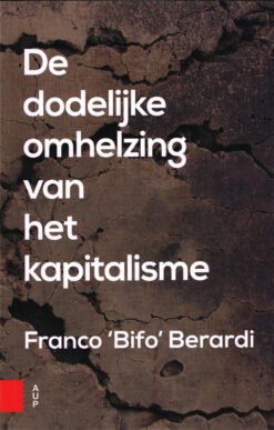 De dodelijke omhelzing van het kapitalisme - 9789462981287 - Franco Berardi