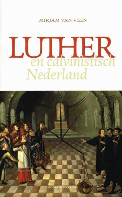 Luther en calvinistisch Nederland - 9789023971498 - Mirjam van Veen