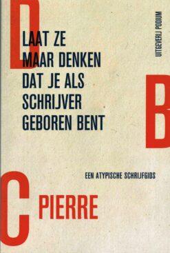 Laat ze maar denken dat je als schrijver geboren bent - 9789057598067 - DBC Pierre