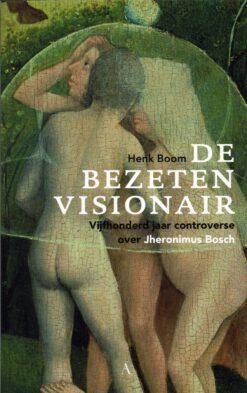 De bezeten visionair - 9789025301071 - Henk Boom