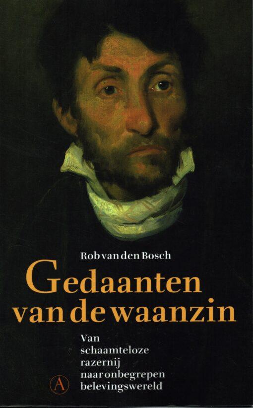 Gedaanten van de waanzin - 9789025308476 - Rob van den Bosch