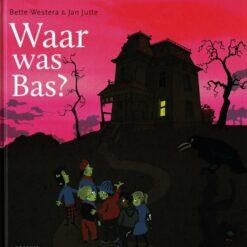 Waar was Bas? - 9789025767532 - Bette Westera