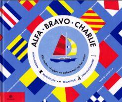 Alfa. Bravo. Charlie - 9789064106217 - Sara Gillingham