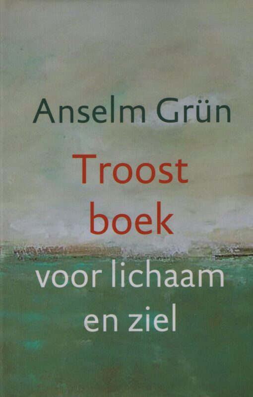 Troostboek voor lichaam en ziel - 9789043527453 - Anselm Grün