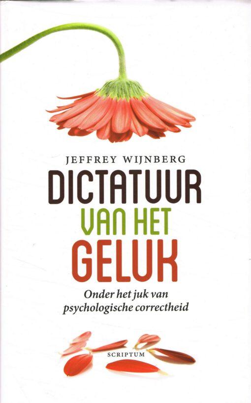 Dictatuur van het geluk - 9789055949564 - Jeffrey Wijnberg