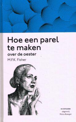 Hoe een parel te maken over de oester - 9789079372041 - M.F.K. Fisher