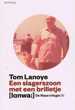 Een slagerszoon met een brilletje - 9789044619966 - Tom Lanoye