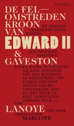 De felomstreden kroon van Edward II & Gaveston - 9789044635522 - Tom Lanoye