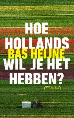 Hoe Hollands wil je het hebben - 9789044637939 - Bas Heijne