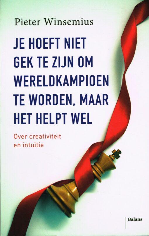 Je hoeft niet gek te zijn om wereldkampioen te worden, maar het helpt wel - 9789460035210 - Pieter Winsemius