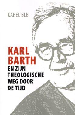Karl Barth en zijn theologische weg door de tijd - 9789023955375 - Karel Blei