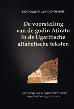De voorstelling van de godin Atiratu in de Ugaritische alfabetische teksten - 9789023956570 - Ferdinand van den Bosch