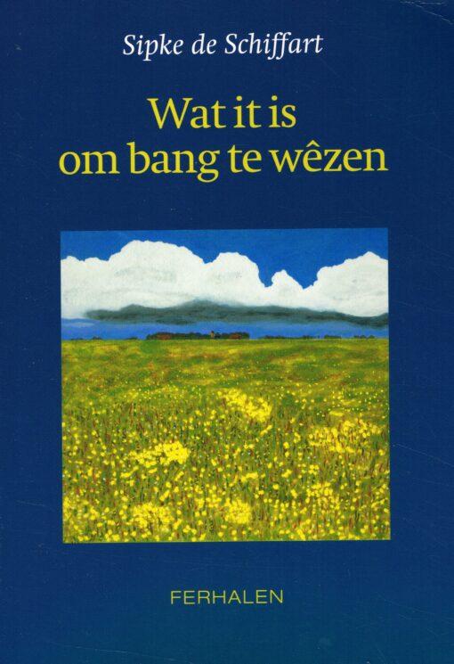 Wat it is om bang te wêzen - 9789033003516 - Sipke de Schiffart