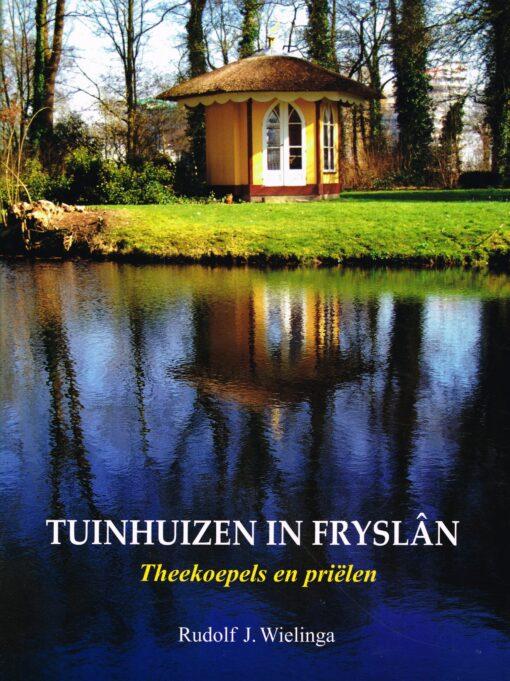 Tuinhuizen in Fryslân - 9789033004247 - Rudolf J. Wielinga
