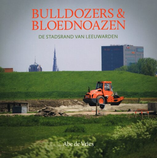 Bulldozers & bloednoazen - 9789033004315 - Abe de Vries