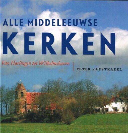 Alle Middeleeuwse kerken - 9789033005589 - Peter Karstkarel