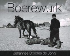 Boerewurk - 9789033008177 - Johannes Doedes de Jong